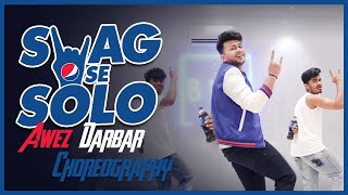 Swag Se Solo | Awez Darbar Choreography