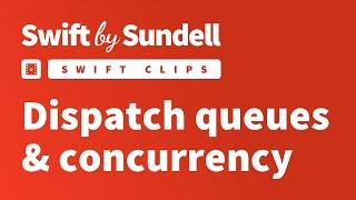 Swift Clips: Dispatch queues