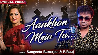 Aankhon Mein Tu -Lyrical Video | Sangeeta Banerjee & P. Raaj | Shreepritam |New Hindi Romantic Songs