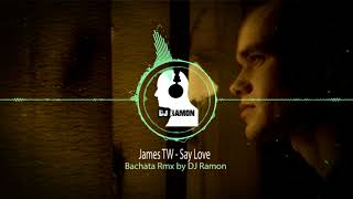James TW    Say Love  (Bachata Remix By 🎧DJ Ramon🎧)
