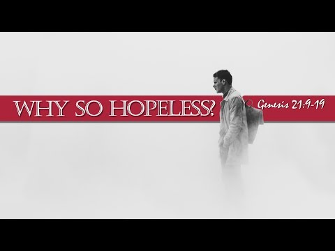 Why So Hopeless – Genisis 21: 9-19 (Pastor Jim O'Connor) 08/19/2018