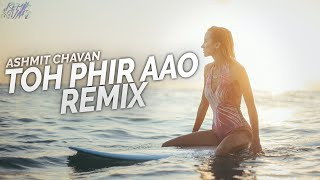 Toh Phir Aao (Remix) || Ashmit Chavan | Emraan   - YouTube