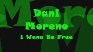 Dani Moreno - I Wanna Be Free