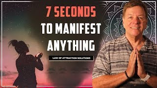 ✅Seven Seconds to Manifest Anything - Law of Attraction