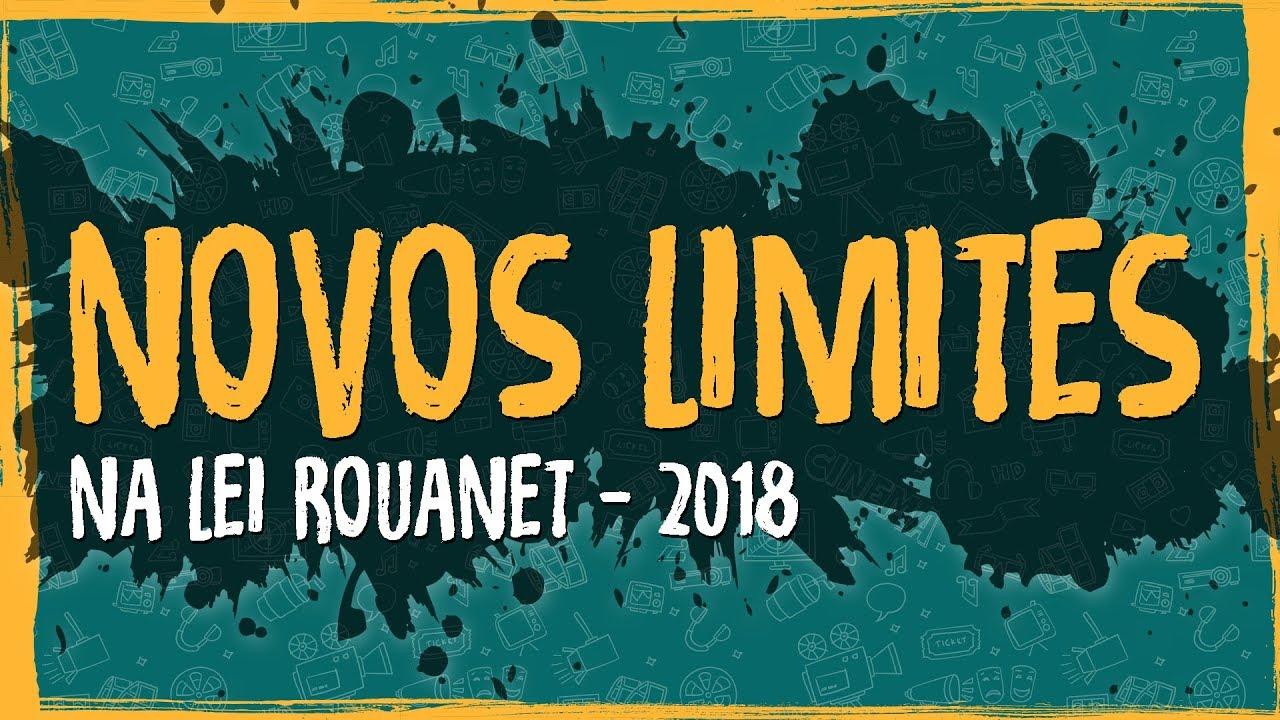 Novos Limites na Lei Rouanet – 2018