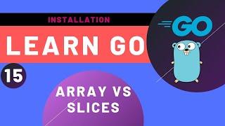 15 Golang Tutorial - Array Vs Slices
