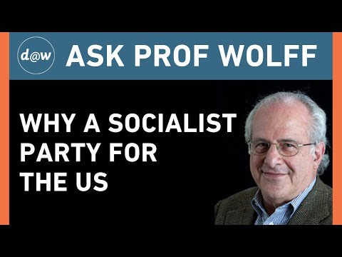 AskProfWolff: Why a Socialist Party for the US