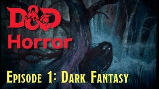 Adding Horror To Your D&D Game - Episode 1: What Is Dark Fantasy