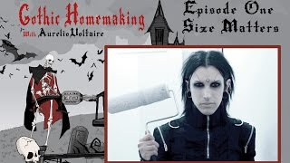 Gothic Homemaking Episode One - Size Matters