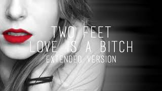 TWO FEET   Love Is A Bitch (Extended Version)