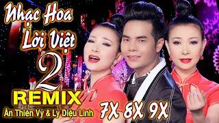 Liên Khúc Nhạc Hoa Lời Việt Remix 2 Hay Nhất - Ân Thiên Vỹ & Lý Diệu Linh - Lk Nhạc Hoa Lời Việt 2