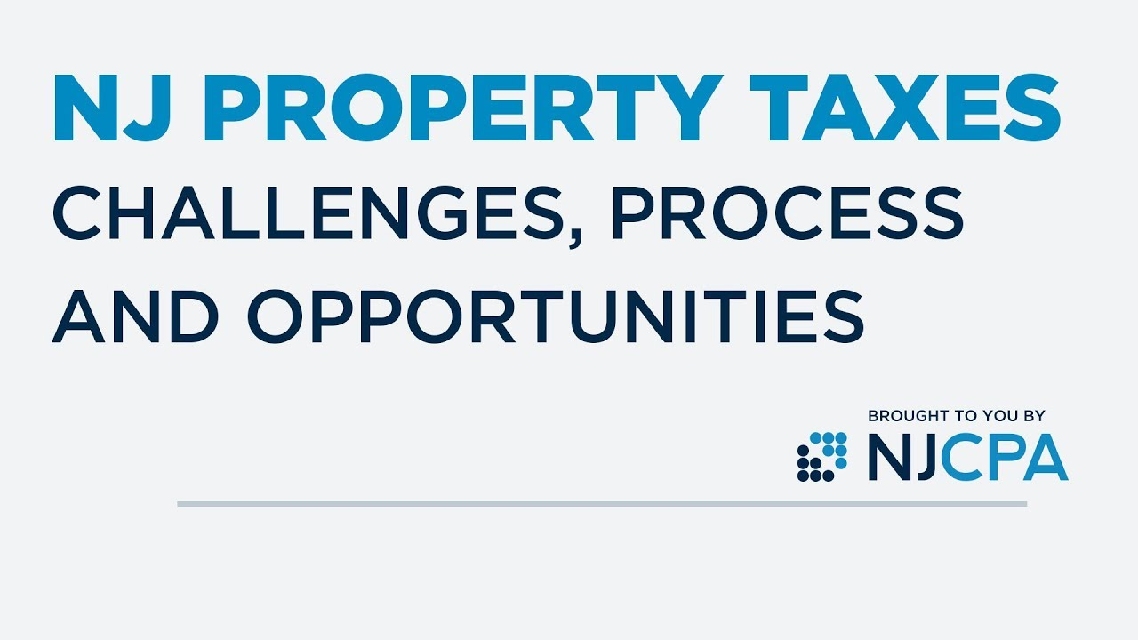 NJ Property Taxes - Challenges, Process, and Opportunities | NJCPA