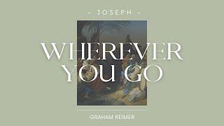 WHEREVER YOU GO - Joseph - Graham Reimer
