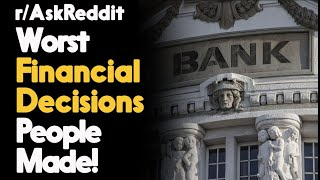 Worst Financial Decisions People Made! /AskReddit Reddit Stories    Top Posts