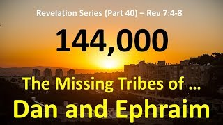 144,000: Why are the Tribes of Dan and Ephraim Missing?  What is the meaning of the 144,000 Sealed