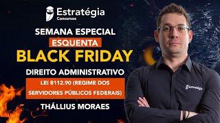 Semana Especial Esquenta Black Friday - Direito Administrativo: Lei 8112.90 - Regime dos Servidores