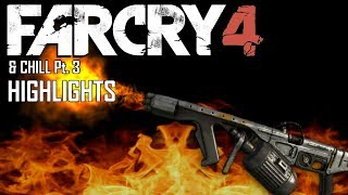 FAR CRY 4 & CHILL Pt. 3 HIGHLIGHTS - Fortress, Flamethrowers, and Headshots