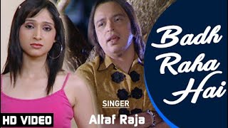 Altaf Raja | Badh Raha Hai - HD VIDEO |  Dil Ke Tukde Hazar Huye | Superhit Romantic Sad Song