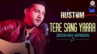Tere Sang Yaara - Zeeshan Version |  Rustom | Akshay Kumar & Ileana D