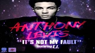 Anthony Lewis - It's Not My Fault Ft. T.I.