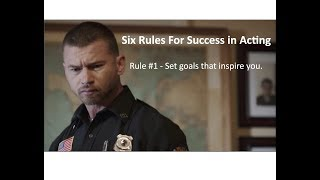 Six Rules For Success in Acting: Part 1