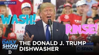 The Donald J. Trump Dishwasher | The Daily Show