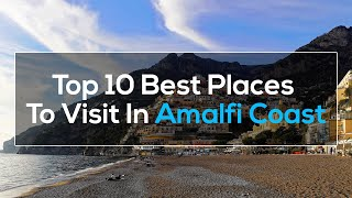 Top 10 Best Places To Visit In Amalfi Coast