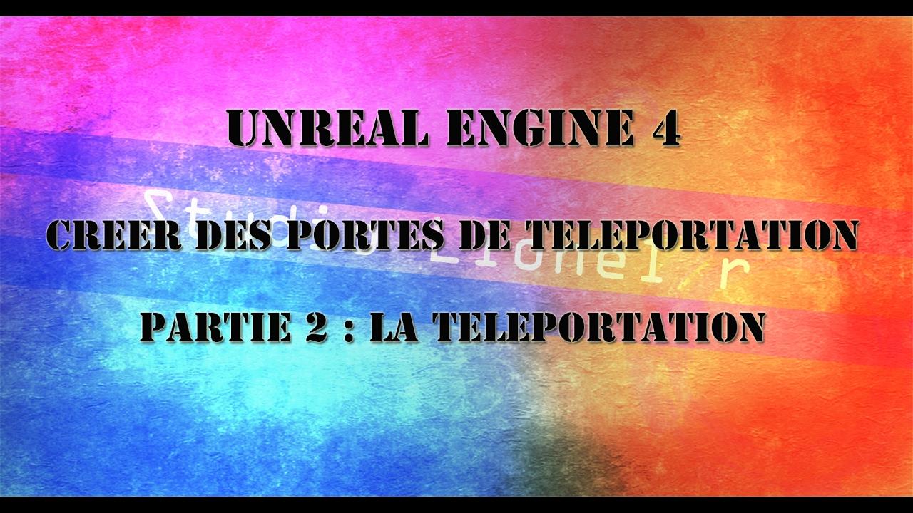 [UE4 ] tuto unreal engine 4 , creer des portes de téléportation :  partie 2 , la téléportation