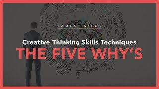 Creative Thinking Skills Techniques - The Five Whys