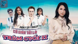 Trailer Tập 1 CÔ GIÁO TÔI LÀ TRÙM CUỐI PHẦN 2 | My Teacher Is Big Boss 2 Eps.1 Trailer | Thiên An