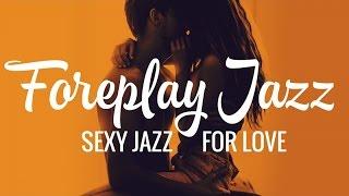 Foreplay Jazz - Sexy Jazz For Love