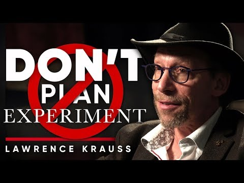 LAWRENCE KRAUSS - DON'T PLAN, BUT EXPERIMENT: Why You Shouldn't Plan Your Future | London Real