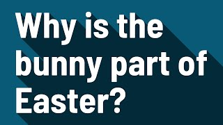 Why is the bunny part of Easter?