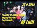 DJ Lutfi 23 6 2018 Goyang Dua Jari Vs Lagi Syantik BreakFunk Dut Mix Grand Discotheque