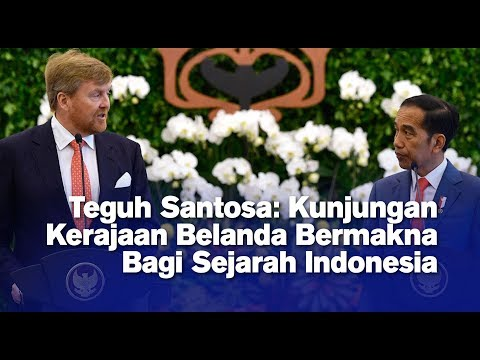 Teguh Santosa: Kunjungan Kerajaan Belanda Bermakna Bagi Sejarah Indonesia