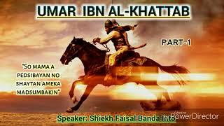 PART-1: Umar Ibn Al-Khattab (r.a) 》 Shiekh Faisal Banda Into