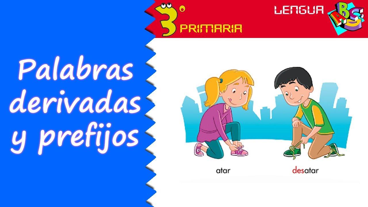Lengua Castellana. 3º Primaria. Tema 9. Palabras derivadas, los prefijos