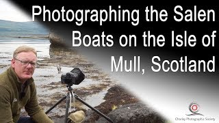 Photographing the Salen Boats on the Isle of Mull