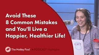 Avoid These 8 Common Mistakes and You'll Live a Happier, Healthier Life!