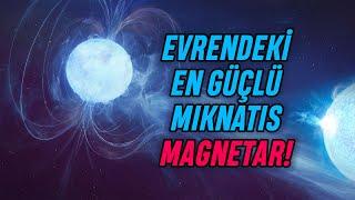 Evrendeki En Tehlikeli Varlıklar: Magnetarlar