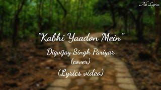 Kabhi Yaadon Mein (Lyrics Video) | Digvijay Singh   - YouTube