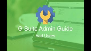 G Suite Administrator Help -- Adding Users