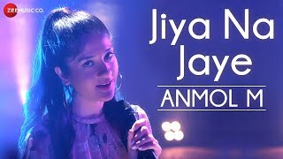 Jiya Na Jaye  ANMOL M