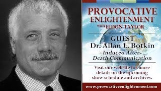 Provocative Enlightenment Presents: Induced After Death Communication With Dr. Allan L. Botkin