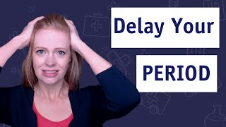 How To Delay Your Period: Myths & Facts