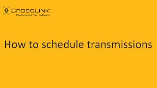 Scheduling Transmissions - CrossLink Professional Tax Software