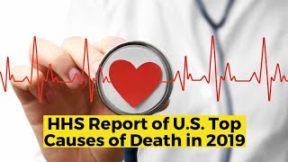 View the video HHS Report of U.S. Top Causes of Death in 2019