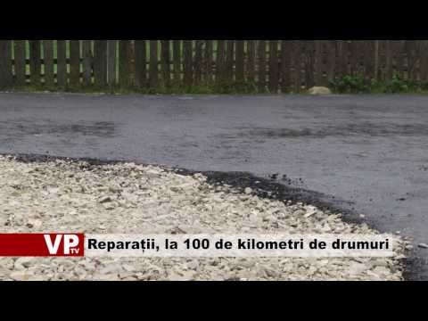 Reparații, la 100 de kilometri de drumuri