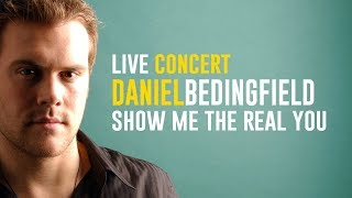Daniel Bedingfield - Show Me The Real You (Live Concert)