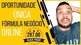 Black Friday Fórmula Negócio Online 2018 Oportunidade Unica Barato!!